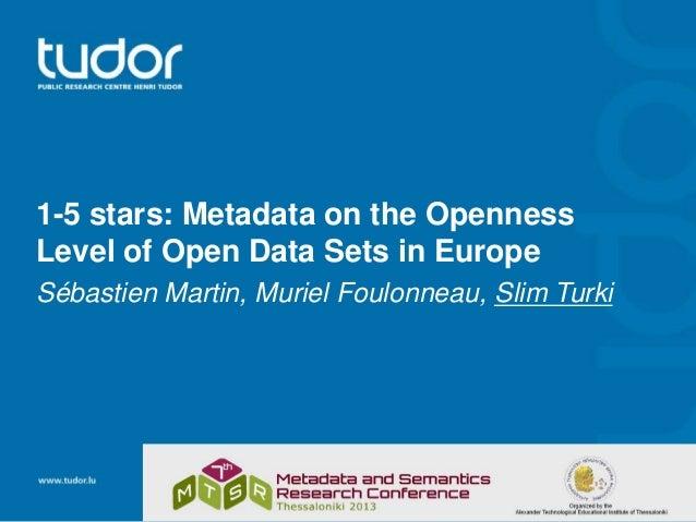 1-5 stars: Metadata on the Openness Level of Open Data Sets in Europe Sébastien Martin, Muriel Foulonneau, Slim Turki
