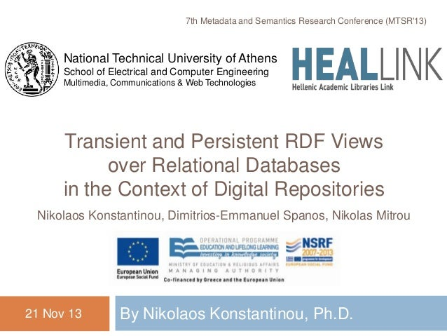 Transient and Persistent RDF Views over Relational Databases in the Context of Digital Repositories Nikolaos Konstantinou,...