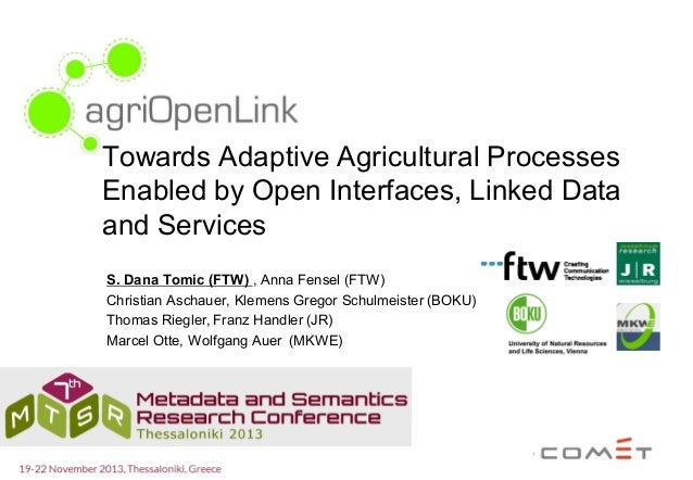 Towards Adaptive Agricultural Processes Enabled by Open Interfaces, Linked Data and Services S. Dana Tomic (FTW) , Anna Fe...