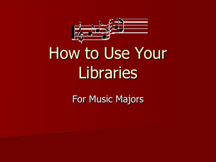 How to Use Your Libraries For Music Majors