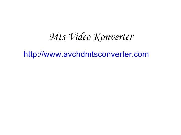Mts Video Konverter http://www.avchdmtsconverter.com