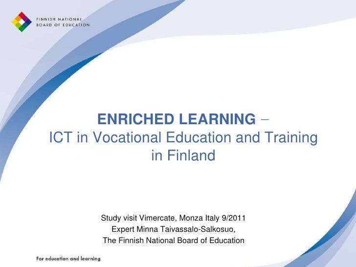 ENRICHED LEARNING −ICT in Vocational Education and Training in Finland <br />Study visit Vimercate, Monza Italy 9/2011<br ...