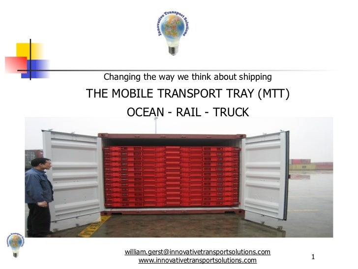 Changing the way we think about shippingTHE MOBILE TRANSPORT TRAY (MTT)       OCEAN - RAIL - TRUCK      william.gerst@inno...