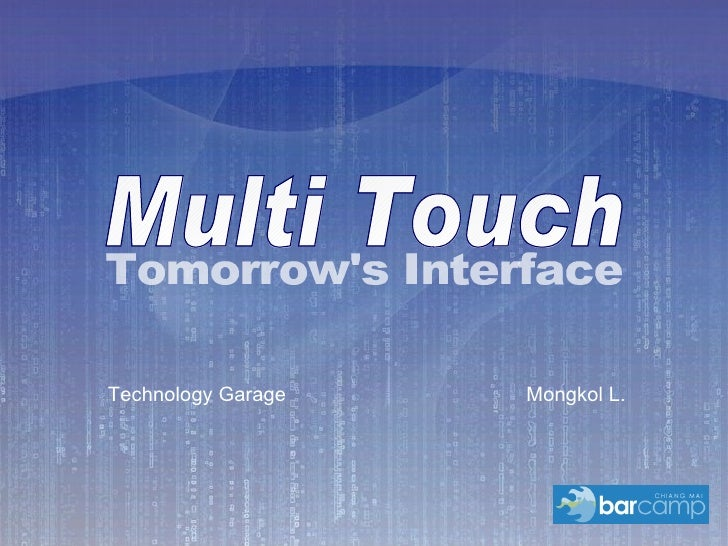 Mongkol L. Multi Touch Multi Touch Technology Garage Tomorrow's Interface