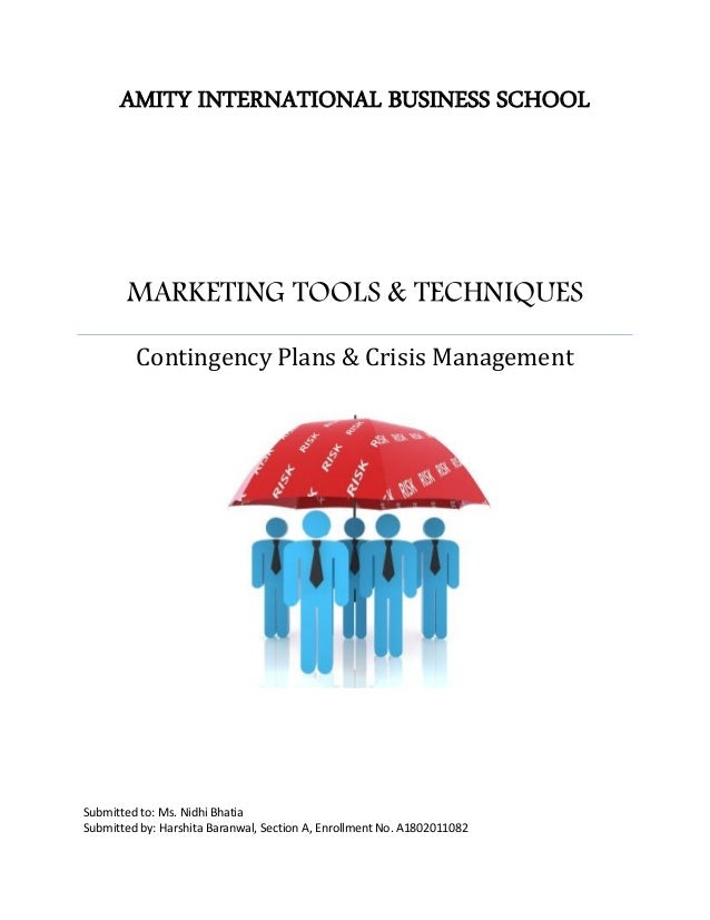 AMITY INTERNATIONAL BUSINESS SCHOOL MARKETING TOOLS & TECHNIQUES Contingency Plans & Crisis Management Submitted to: Ms. N...