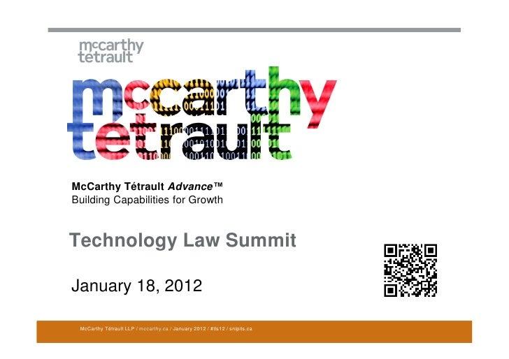 McCarthy Tétrault Advance™Building Capabilities for GrowthTechnology Law SummitJanuary 18, 2012 McCarthy Tétrault LLP / mc...