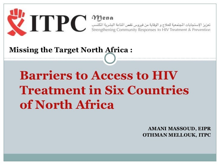 Missing the Target North Africa :  Barriers to Access to HIV  Treatment in Six Countries  of North Africa                 ...