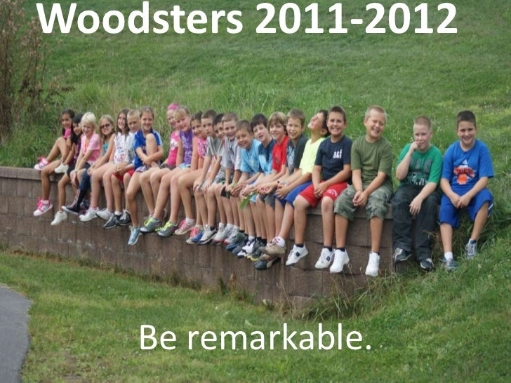 Woodsters 2011-2012    Be remarkable.
