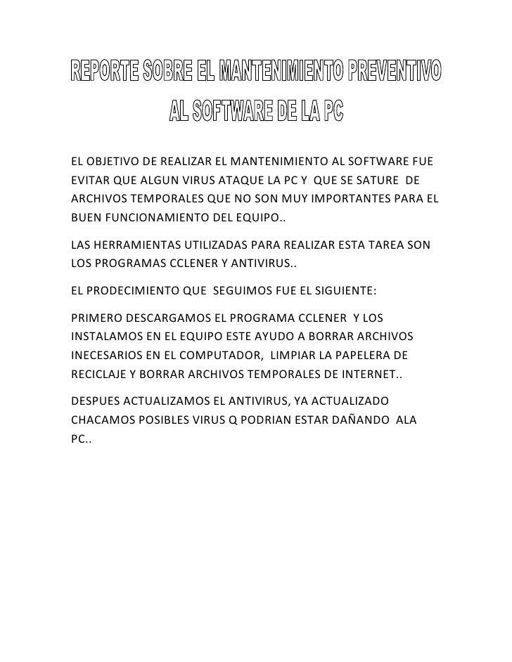 EL OBJETIVO DE REALIZAR EL MANTENIMIENTO AL SOFTWARE FUE  EVITAR QUE ALGUN VIRUS ATAQUE LA PC Y  QUE SE SATURE  DE ARCHIVO...