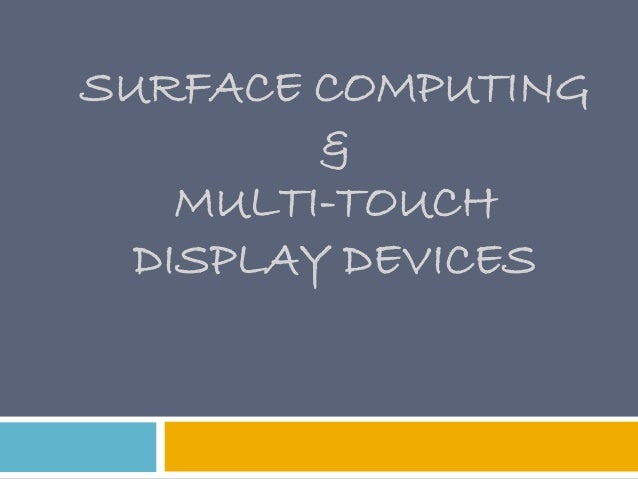 SURFACE COMPUTING         &    MULTI-TOUCH  DISPLAY DEVICES