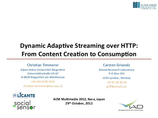 Dynamic(Adap,ve(Streaming(over(HTTP:(From(Content(Crea,on(to(Consump,on(    Chris,an(Timmerer(                            ...