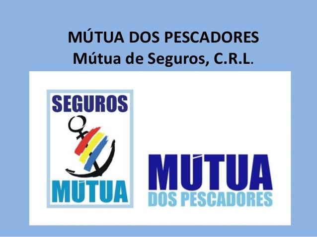 MÚTUA DOS PESCADORES Mútua de Seguros, C.R.L.