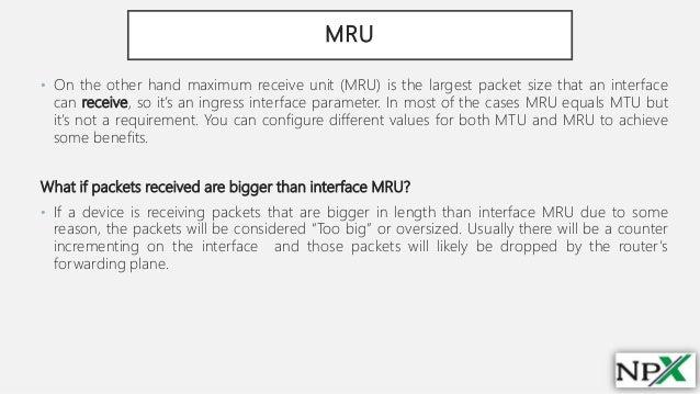 MTU (maximum transmission unit) & MRU (maximum receive unit)