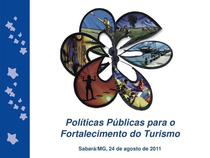 Políticas Públicas para oFortalecimento do Turismo    Sabará/MG, 24 de agosto de 2011 ggggggggggggg                       ...