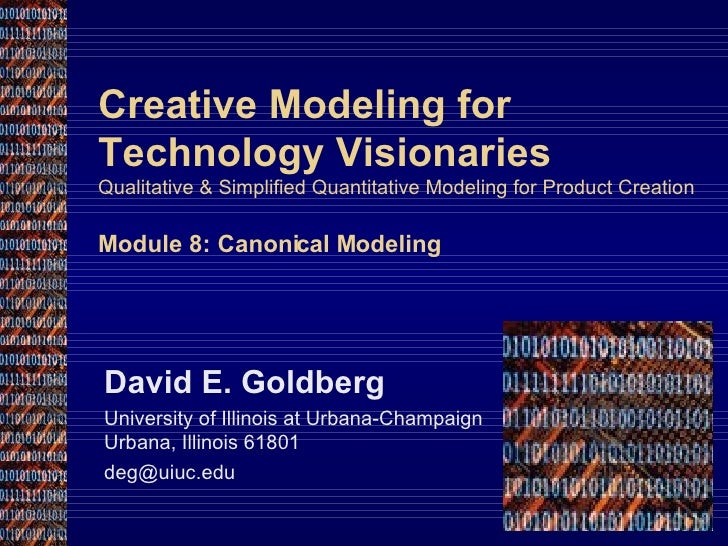 Creative Modeling for Technology Visionaries Qualitative & Simplified Quantitative Modeling for Product Creation Module 8:...