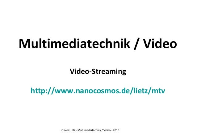 Oliver Lietz - Multimediatechnik / Video - 2010 Multimediatechnik / Video Video-Streaming http://www.nanocosmos.de/lietz/m...