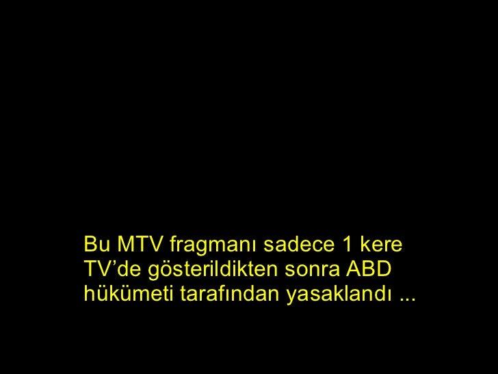 Bu  MTV  fragmanı sadece 1 kere TV'de gösterildikten sonra ABD hükümeti tarafından yasaklandı   ...