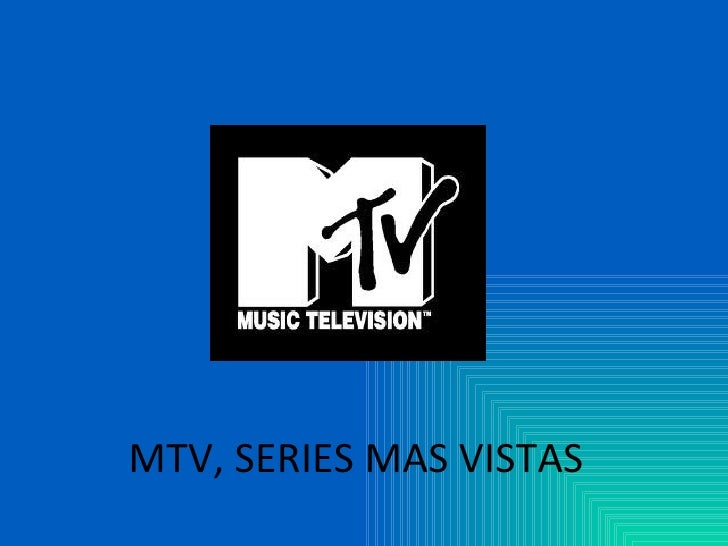 MTV, SERIES MAS VISTAS