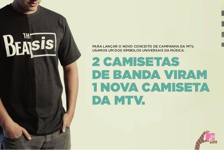 Para lançar o novo conceito de camPanha da mtv,usamos um dos símbolos universais da música.2 camisetasde banda viram1 nova...