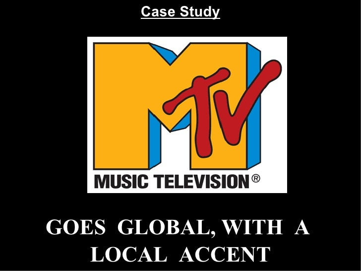 case study mtv goes global with a local beat Kenneth l wild university of london, england h practicing international management case: mtv goes global with a local beat 61 appendix: world atlas 63.