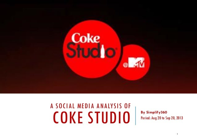 A SOCIAL MEDIA ANALYSIS OF COKE STUDIO By Simplify360 Period: Aug 20 to Sep 20, 2013 1