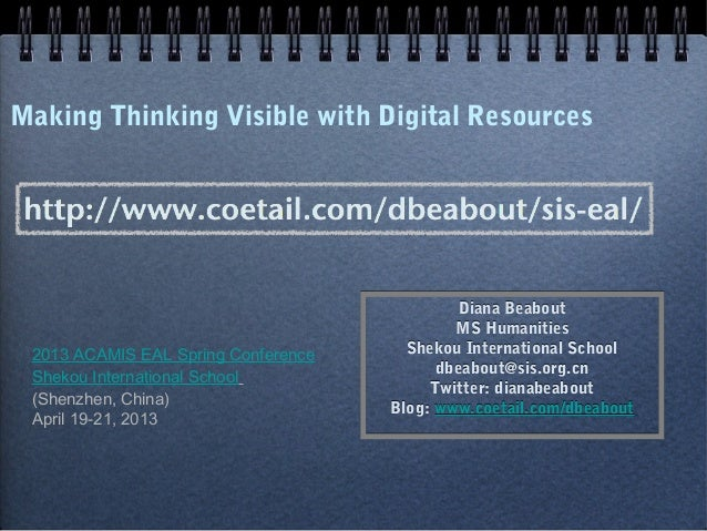 Making Thinking Visible with Digital ResourcesDiana BeaboutMS HumanitiesShekou International Schooldbeabout@sis.org.cnTwit...