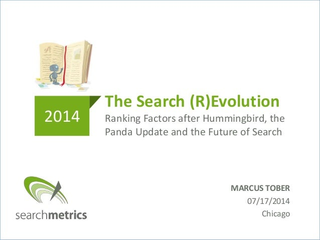The Search (R)Evolution Ranking Factors after Hummingbird, the Panda Update and the Future of Search 2014 MARCUS TOBER 07/...