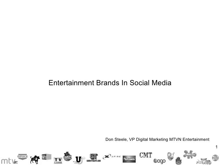 Entertainment Brands In Social Media Don Steele, VP Digital Marketing MTVN Entertainment