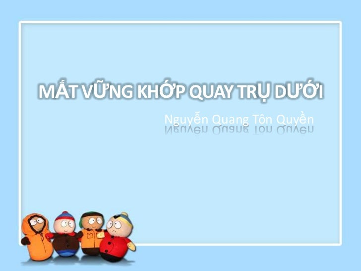 MẤT VỮNG KHỚP QUAY TRỤ DƢỚI           Nguyễn Quang Tôn Quyền