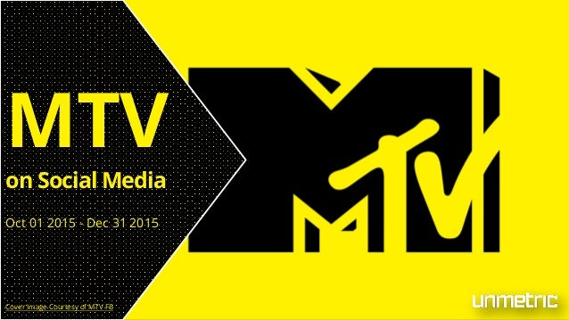 MTV on Social Media Oct 01 2015 - Dec 31 2015 Cover Image Courtesy of MTV FB