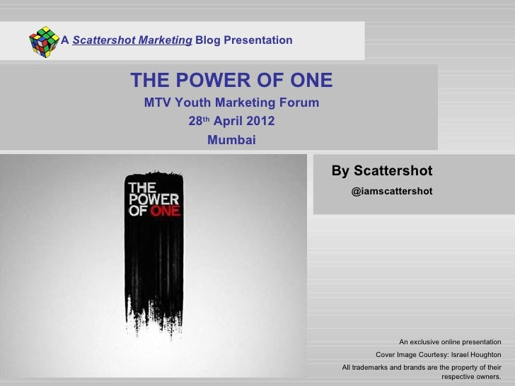 A Scattershot Marketing Blog Presentation            THE POWER OF ONE              MTV Youth Marketing Forum              ...