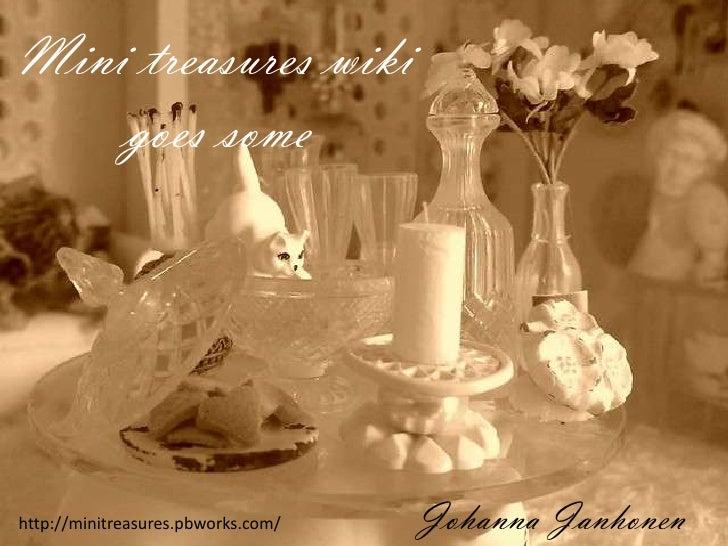 Mini treasureswiki<br />goessome<br />Johanna Janhonen<br />http://minitreasures.pbworks.com/<br />
