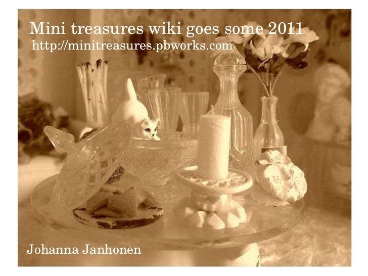 Mini treasures wiki goes some 2011 Johanna Janhonen http://minitreasures.pbworks.com