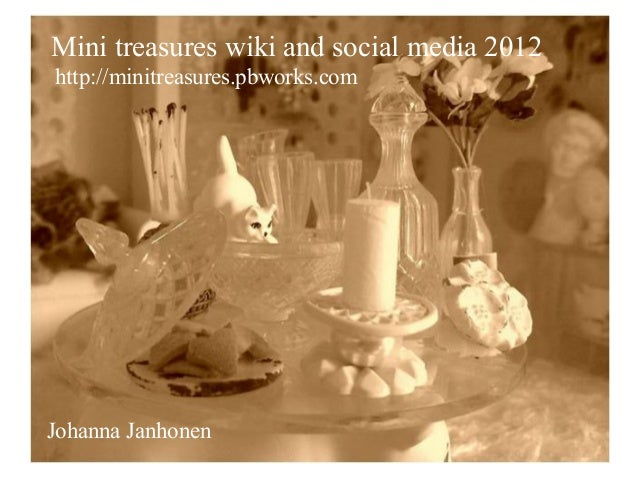 Mini treasures wiki and social media 2012http://minitreasures.pbworks.comJohanna Janhonen