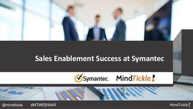Sales Enablement Success at Symantec @mindtickle #MTWEBINAR