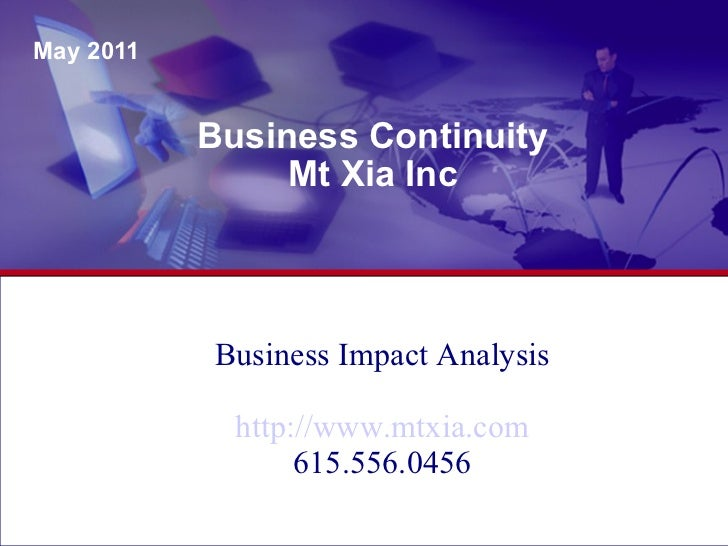 Business Continuity Mt Xia Inc May 2011 Business Impact Analysis http://www.mtxia.com 615.556.0456