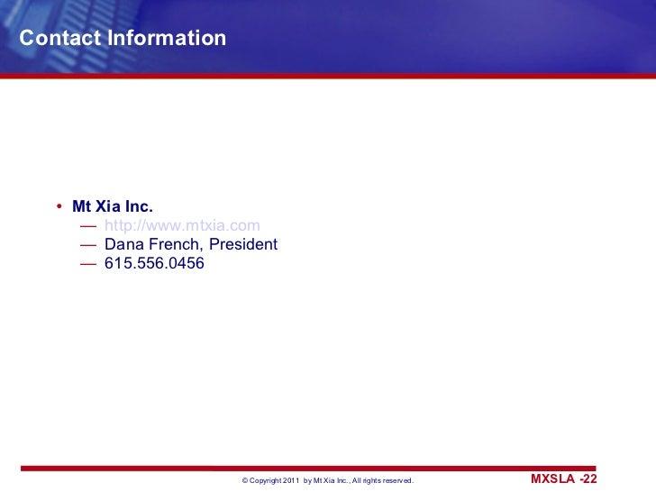Contact Information <ul><li>Mt Xia Inc. </li></ul><ul><ul><li>http://www.mtxia.com </li></ul></ul><ul><ul><li>Dana French,...