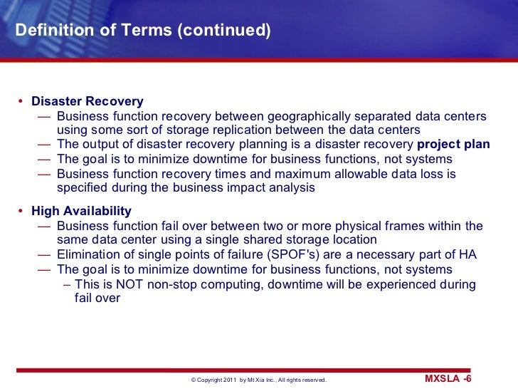 Definition of Terms (continued) <ul><li>Disaster Recovery </li></ul><ul><ul><li>Business function recovery between geograp...