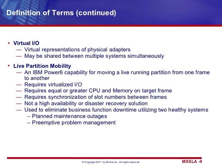 Definition of Terms (continued) <ul><li>Virtual I/O </li></ul><ul><ul><li>Virtual representations of physical adapters </l...