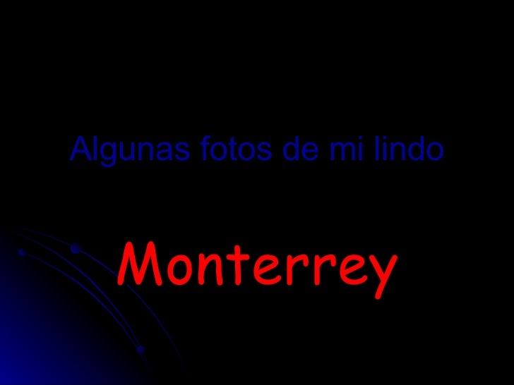 Algunas fotos de mi lindo Monterrey