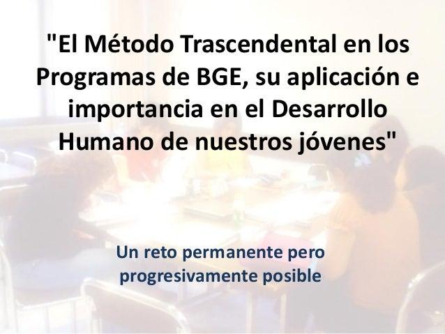 """""""El Método Trascendental en los Programas de BGE, su aplicación e importancia en el Desarrollo Humano de nuestros jóvenes""""..."""