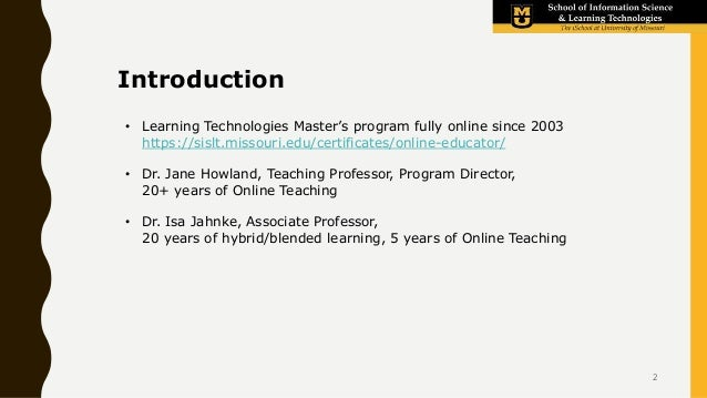Introduction • Learning Technologies Master's program fully online since 2003 https://sislt.missouri.edu/certificates/onli...