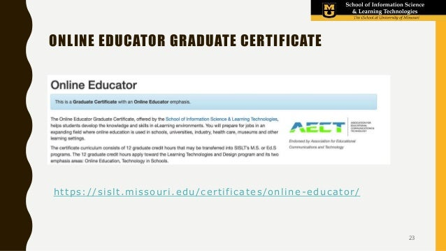 https://sislt.missouri.edu/certificates/online-educator/ ONLINE EDUCATOR GRADUATE CERTIFICATE 23
