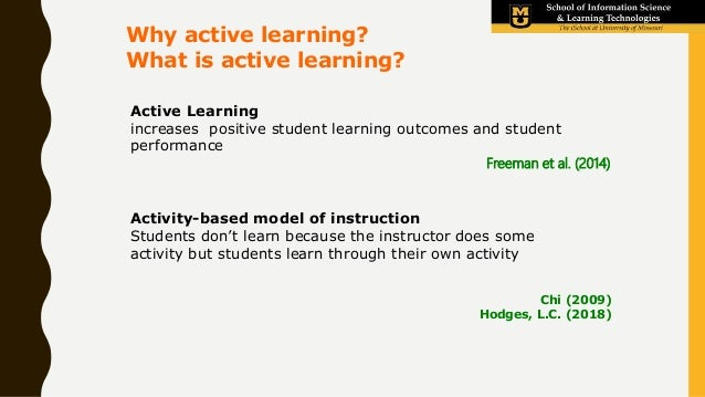 Active Learning increases positive student learning outcomes and student performance Why active learning? What is active l...