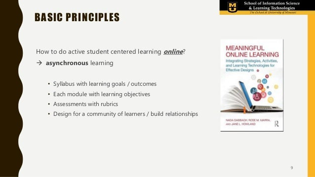 BASIC PRINCIPLES How to do active student centered learning online?  asynchronous learning • Syllabus with learning goals...