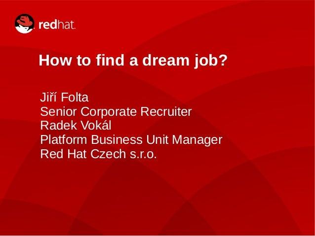 How to find a dream job?    Jiří Folta    Senior Corporate Recruiter    Radek Vokál    Platform Business Unit Manager    R...