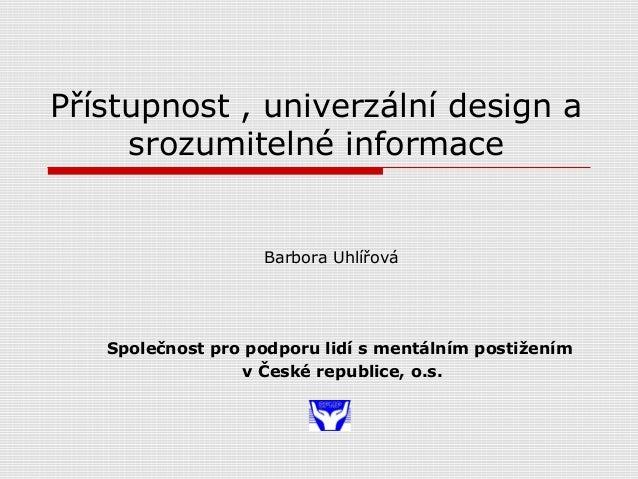 Přístupnost , univerzální design a srozumitelné informace Společnost pro podporu lidí s mentálním postižením v České repub...