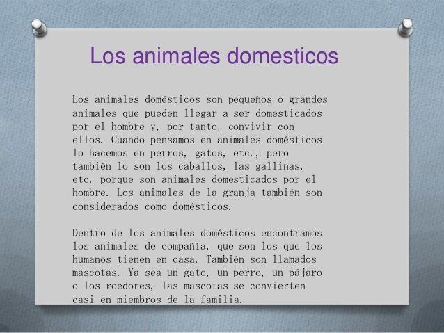 Los animales domesticosLos animales domésticos son pequeños o grandesanimales que pueden llegar a ser domesticadospor el h...