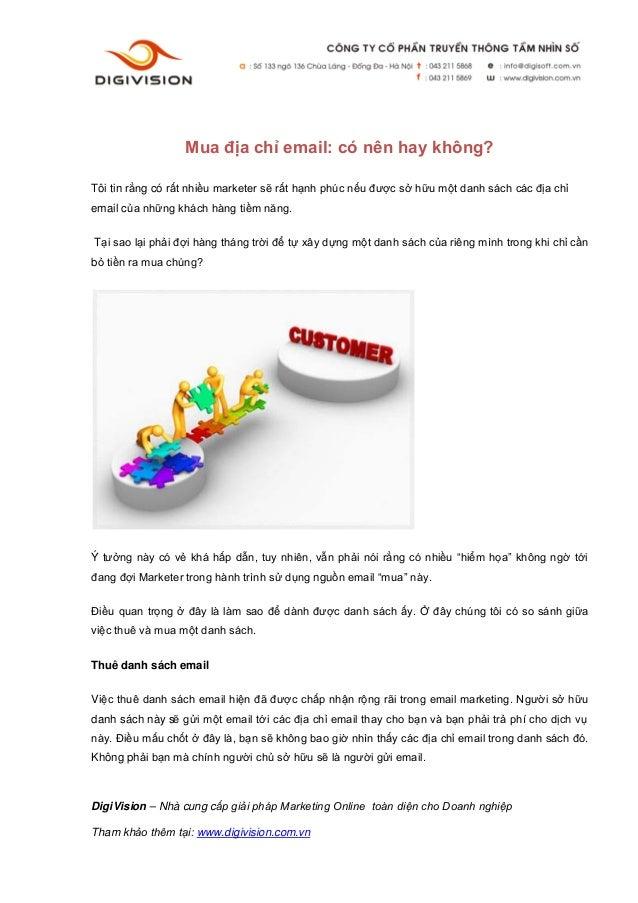 Mua địa chỉ email: có nên hay không?Tôi tin rằng có rất nhiều marketer sẽ rất hạnh phúc nếu được sở hữu một danh sách các ...