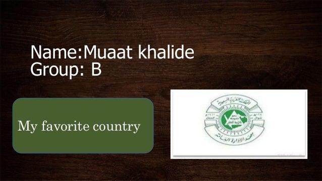 Name:Muaat khalide Group: B My favorite country